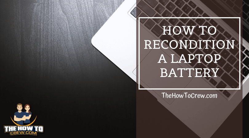 How To Recondition A Laptop Battery