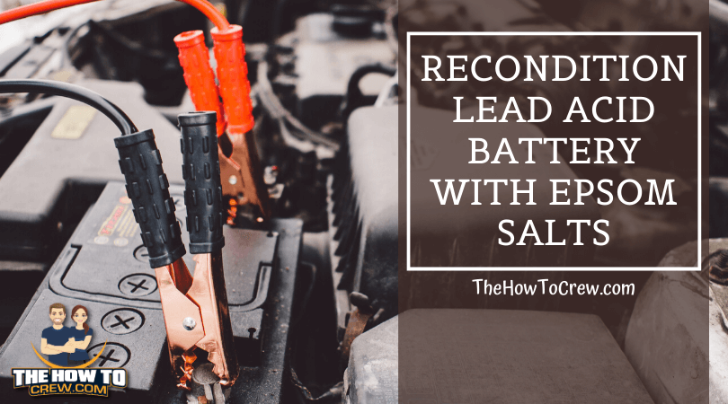 How To Recondition Lead Acid Battery With Epsom Salts