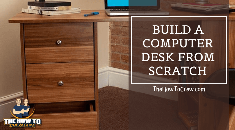 build a computer desk from scratch