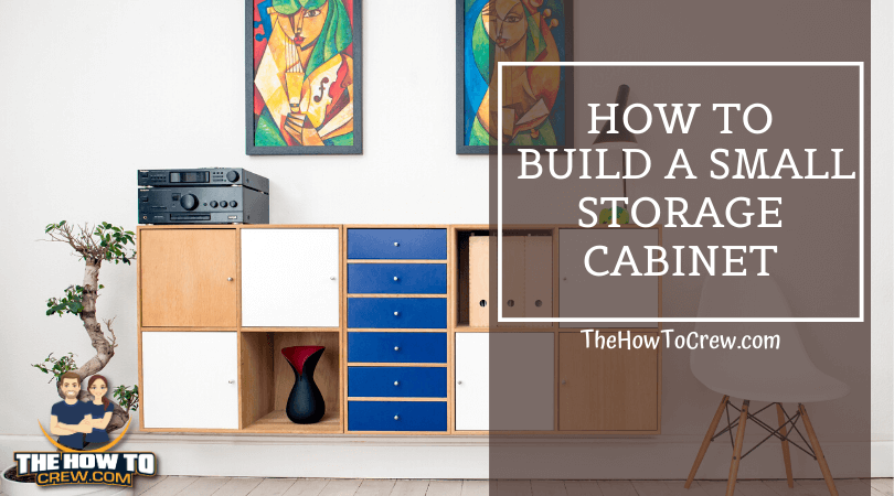 build a small storage cabinet